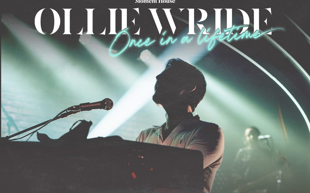 Ollie Wride: 'Once In a Lifetime' – A live review